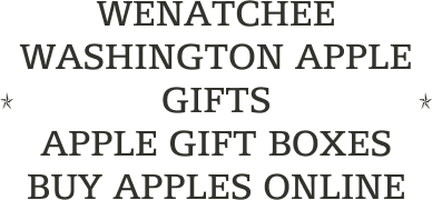 WENATCHEE WASHINGTON APPLE GIFTS                           APPLE GIFT BOXES                 BUY APPLES ONLINE
